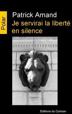 """Je servirai la liberté en silence"", Patrick Amand"