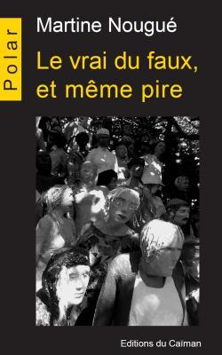 """""""Le vrai du faux, et même pire"""", Martine Nougué"""
