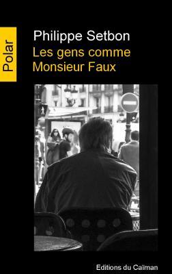 """""""Les gens comme Monsieur Faux"""", Philippe Setbon"""